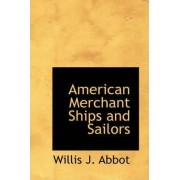 American Merchant Ships and Sailors by Willis J Abbot