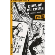 Lectures Cle En Francais Facile: Level 1: L'Heure Du Crime by Renaud