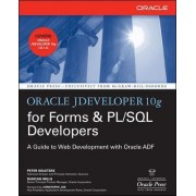 Oracle JDeveloper 10g for Forms & PL/SQL Developers: A Guide to Web Development with Oracle ADF by Peter Koletzke