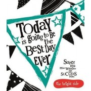 Today is Going to be the Best Day Ever by Rachel Bright