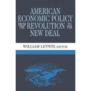 American Economic Policy from the Revolution to the New Deal by William Letwin