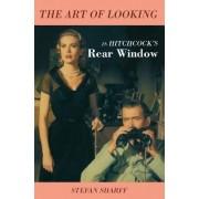 The Art of Looking in Hitchcock's Rear Window by Stefan Sharff