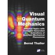 Visual Quantum Mechanics by Bernd Thaller