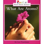 What Are Atoms? by Lisa Trumbauer
