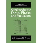 Semiconductor Device Physics and Simulation by J.S. Yuan