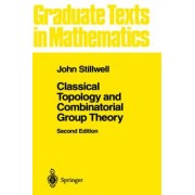 Classical Topology and Combinatorial Group Theory: v. 72 by John Stillwell