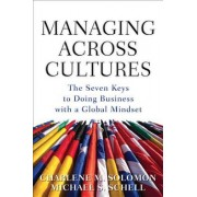 Managing Across Cultures: The Seven Keys to Doing Business with a Global Mindset