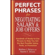 Perfect Phrases for Negotiating Salary and Job Offers by Matthew J. DeLuca