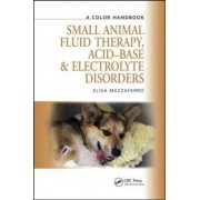 Small Animal Fluid Therapy, Acid-base and Electrolyte Disorders by Elisa M. Mazzaferro