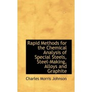 Rapid Methods for the Chemical Analysis of Special Steels, Steel-Making, Alloys and Graphite by Charles Morris Johnson