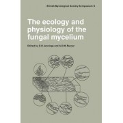 The Ecology and Physiology of the Fungal Mycelium by D. H. Jennings