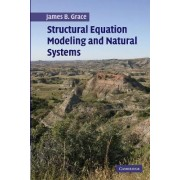 Structural Equation Model Natural Systems by James B. Grace