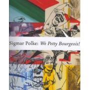 Sigmar Polke: We Petty Bourgeois! by Petra Lange-Berndt