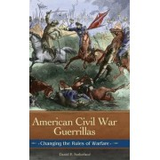 American Civil War Guerrillas by Daniel E. Sutherland
