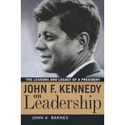 John F. Kennedy on Leadership by John A. Barnes