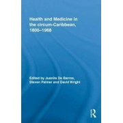 Health and Medicine in the Circum-Caribbean, 1800-1968 by Juanita De Barros