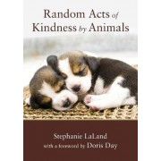 Random Acts of Kindness by Animals by Stephanie LaLand