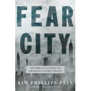 Fear City: The New York City Fiscal Crisis and the Rise of the Age of Austerity