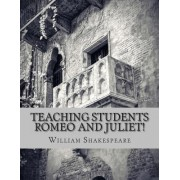 Teaching Students Romeo and Juliet! by William Shakespeare