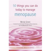 50 Things You Can Do Today to Manage the Menopause by Wendy Green