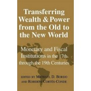 Transferring Wealth and Power from the Old to the New World by Michael Bordo