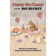 Benny the Penny and the Big Secret by Philip A Edles