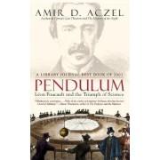 Pendulum: Leon Foucault and the Triumph of Science by Amir D. Aczel