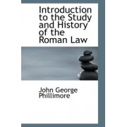 Introduction to the Study and History of the Roman Law by John George Phillimore