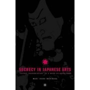 Secrecy in Japanese Arts: Secret Transmission as a Mode of Knowledge by Maki Morinaga
