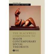 The Blackwell Companion to Major Contemporary Social Theorists by George Ritzer