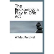 The Reckoning; A Play in One Act by Wilde Percival