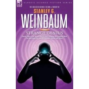 Strange Genius - Classic Tales of the Human Mind at Work Including the Complete Novel the New Adam, the 'Van Manderpootz' Stories and Others by Stanley G Weinbaum