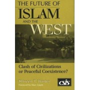 The Future of Islam and the West by Shireen T. Hunter