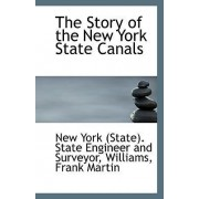 The Story of the New York State Canals by York (State) State Engineer and Surveyo