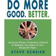 Do More Good. Better. by Steve Scheier