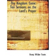 Thy Kingdom Come by Henry Wilder Foote