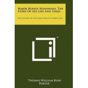 Major Ropata Wahawaha, the Story of His Life and Times by Thomas William Rose Porter