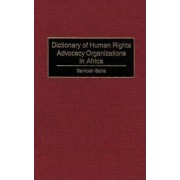 Dictionary of Human Rights Advocacy Organizations in Africa by Santosh C. Saha