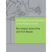 Teaching Physical Education in the Primary School by Bev Hopper