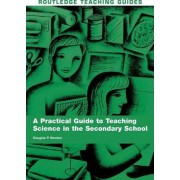 A Practical Guide to Teaching Science in the Secondary School by Douglas P. Newton