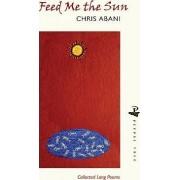 Feed Me the Sun by Chris Abani