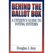 Behind the Ballot Box by Douglas J. Amy