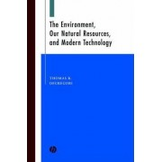 The Environment, Our Natural Resources and Modern Technology by Thomas R. Degregori