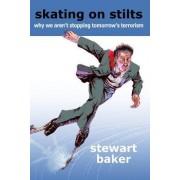 Skating on Stilts by Stewart A. Baker