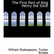 The First Part of King Henry the Sixth by William Shakespeare