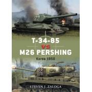 T-34-85 Vs. M26 Pershing by Steven Zaloga