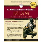 The Politically Incorrect Guide to Islam (and the Crusades) by Robert Spencer