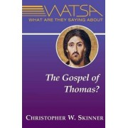 What are They Saying About the Gospel of Thomas? by Christopher W. Skinner