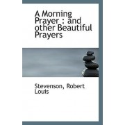 A Morning Prayer and Other Beautiful Prayers by Stevenson Robert Louis