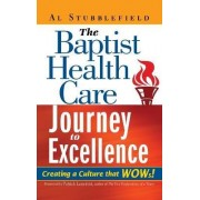 The Baptist Health Care Journey to Excellence by Al Stubblefield